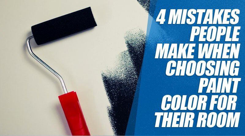 4 Mistakes People Make When Choosing Paint Color For Their Room